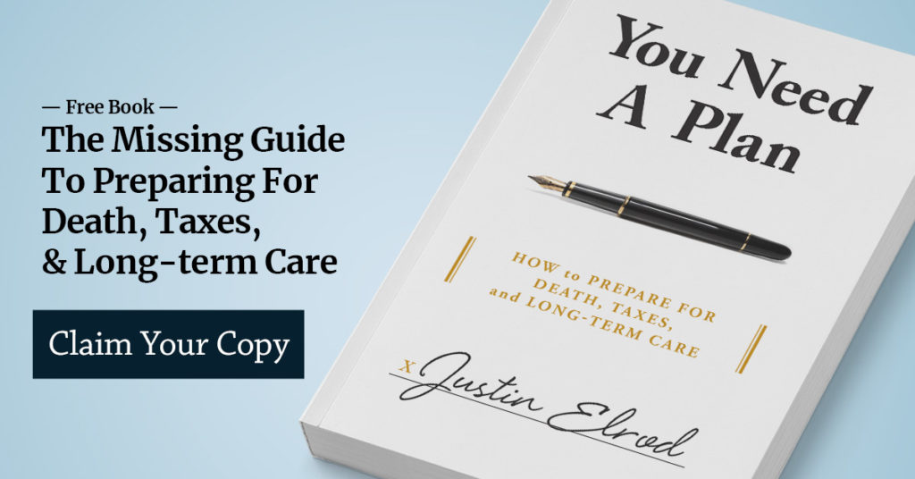 You Need A Plan - How To Prepare For Death, Taxes, And Long Term Care
